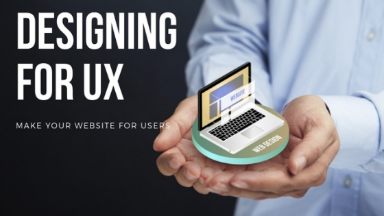 Designing for UX: Make Your Website for Users