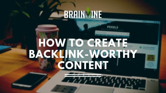 How to Create Backlink-Worthy Content