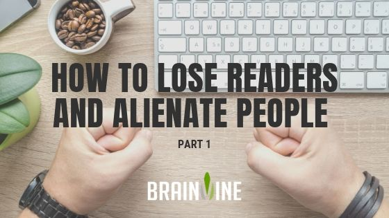 How to Lose Readers and Alienate People Part 1