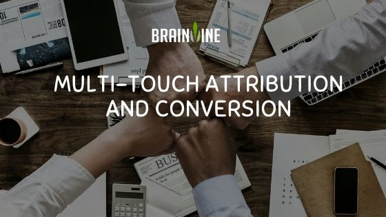 Multi-Touch Attribution and Conversion