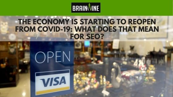 The Economy Is Starting to Reopen from COVID-19: What Does that Mean for SEO?